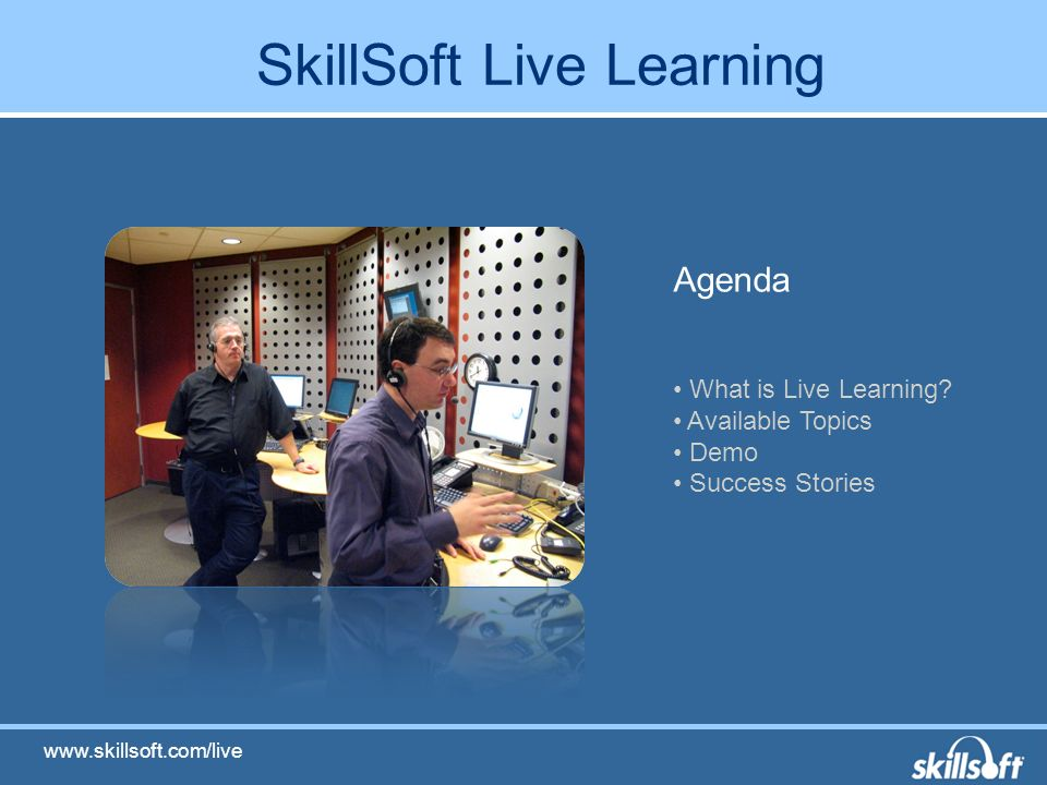 SkillSoft Live Learning Agenda What is Live Learning.