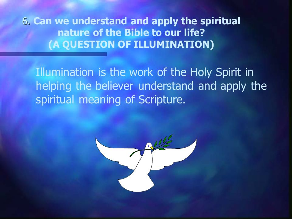 6. 6. Can we understand and apply the spiritual nature of the Bible to our life.