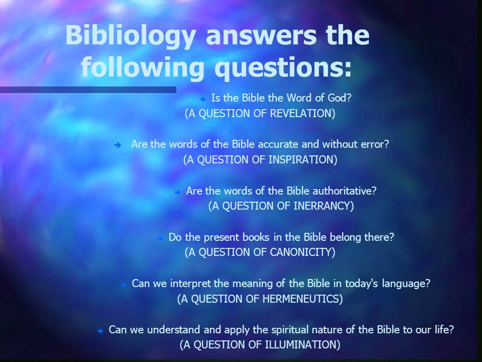 Bibliology answers the following questions: è è Is the Bible the Word of God.