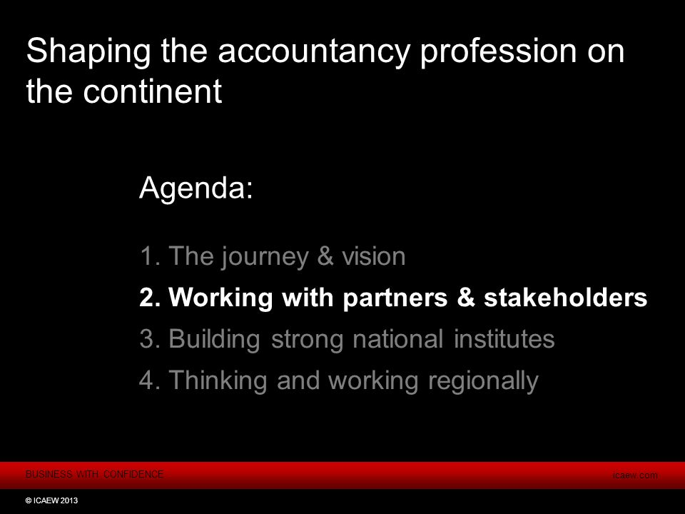 BUSINESS WITH CONFIDENCE icaew.com © ICAEW 2013 Shaping the accountancy profession on the continent 1.