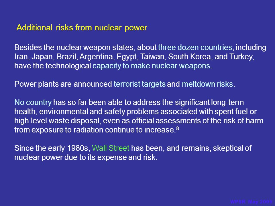 Besides the nuclear weapon states, about three dozen countries, including Iran, Japan, Brazil, Argentina, Egypt, Taiwan, South Korea, and Turkey, have the technological capacity to make nuclear weapons.