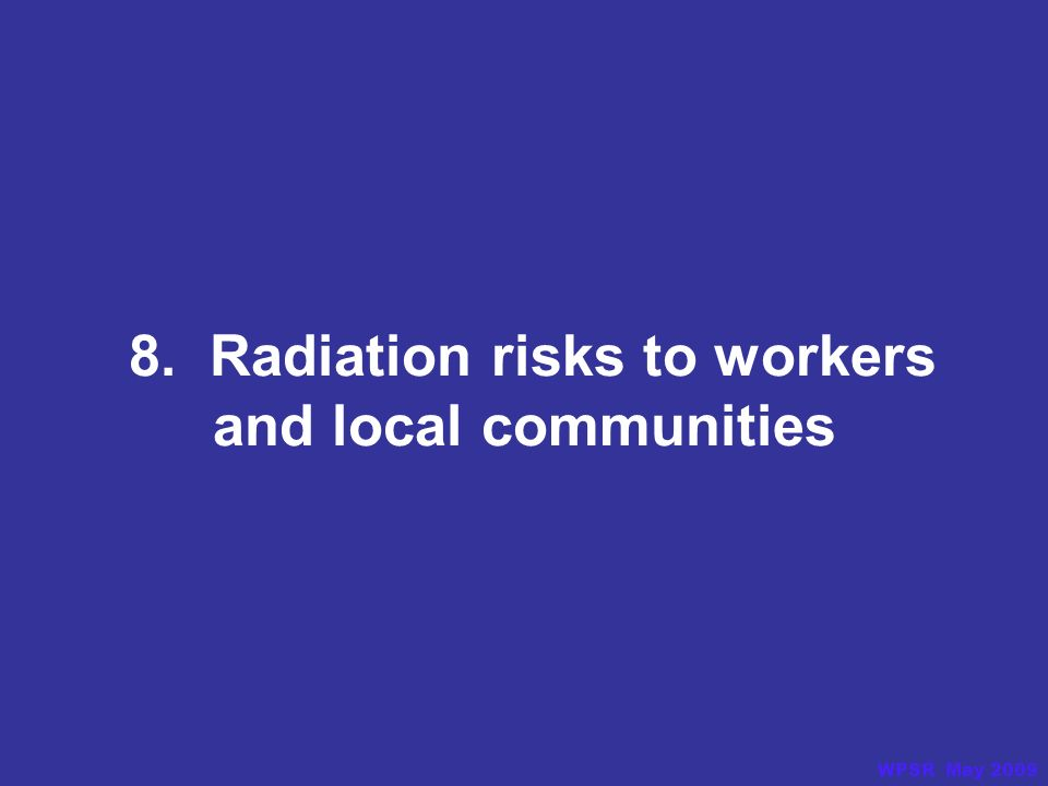 8. Radiation risks to workers and local communities WPSR May 2009