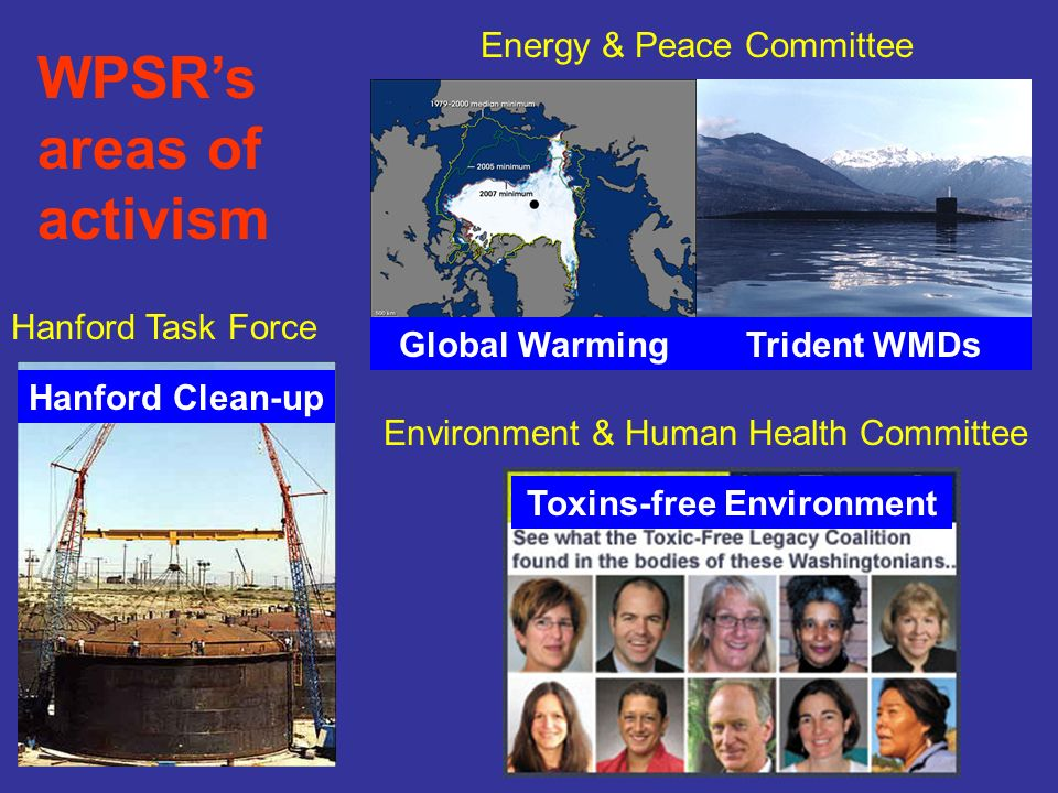 Hanford Clean-up Trident WMDs WPSRs areas of activism Global Warming Toxins-free Environment Hanford Task Force Energy & Peace Committee Environment & Human Health Committee