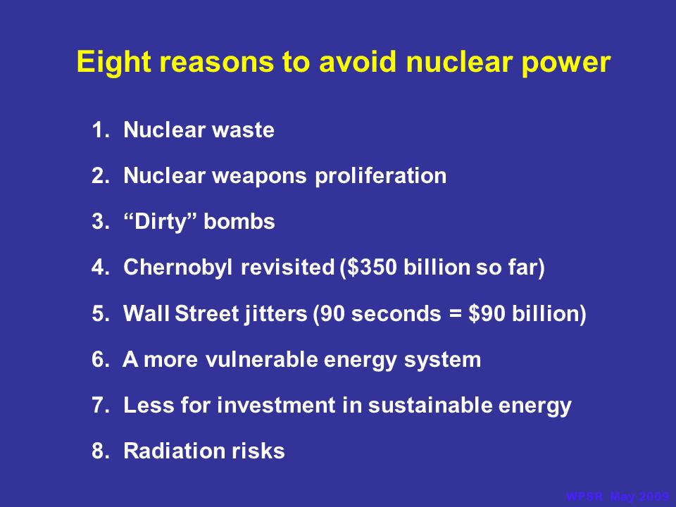Eight reasons to avoid nuclear power 1. Nuclear waste 2.