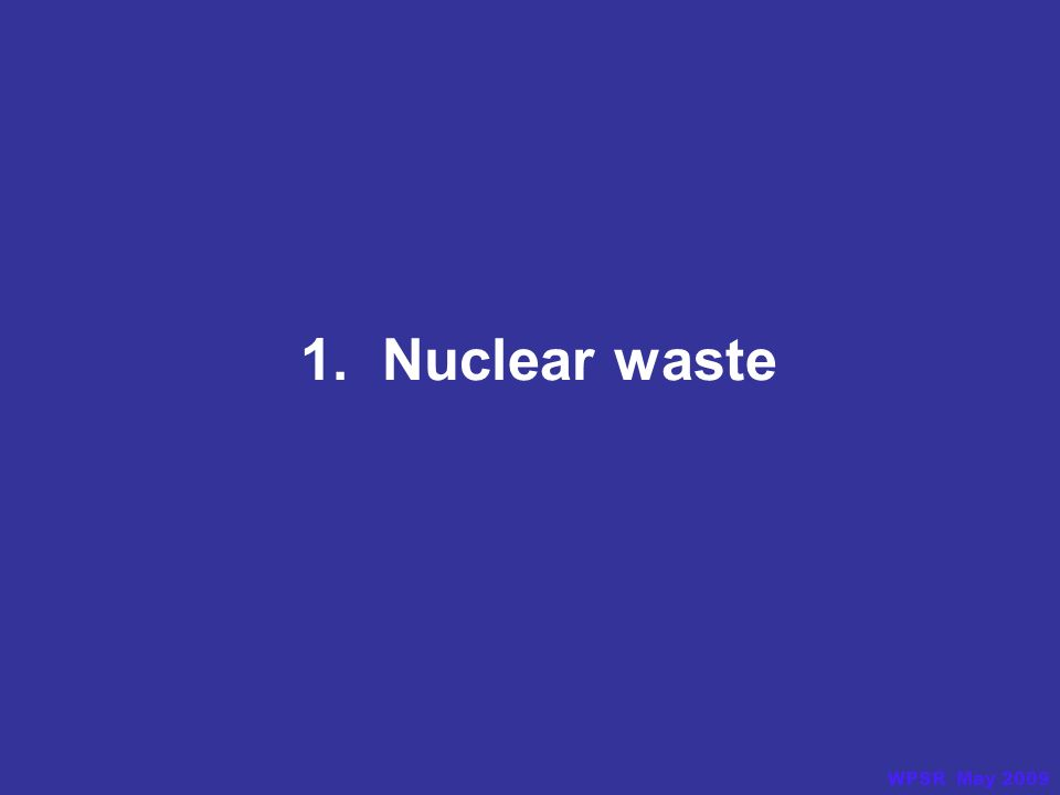 1. Nuclear waste WPSR May 2009