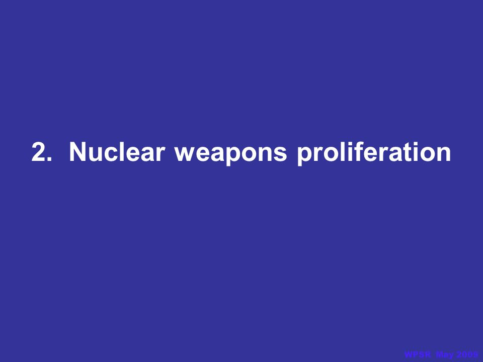 2. Nuclear weapons proliferation WPSR May 2009