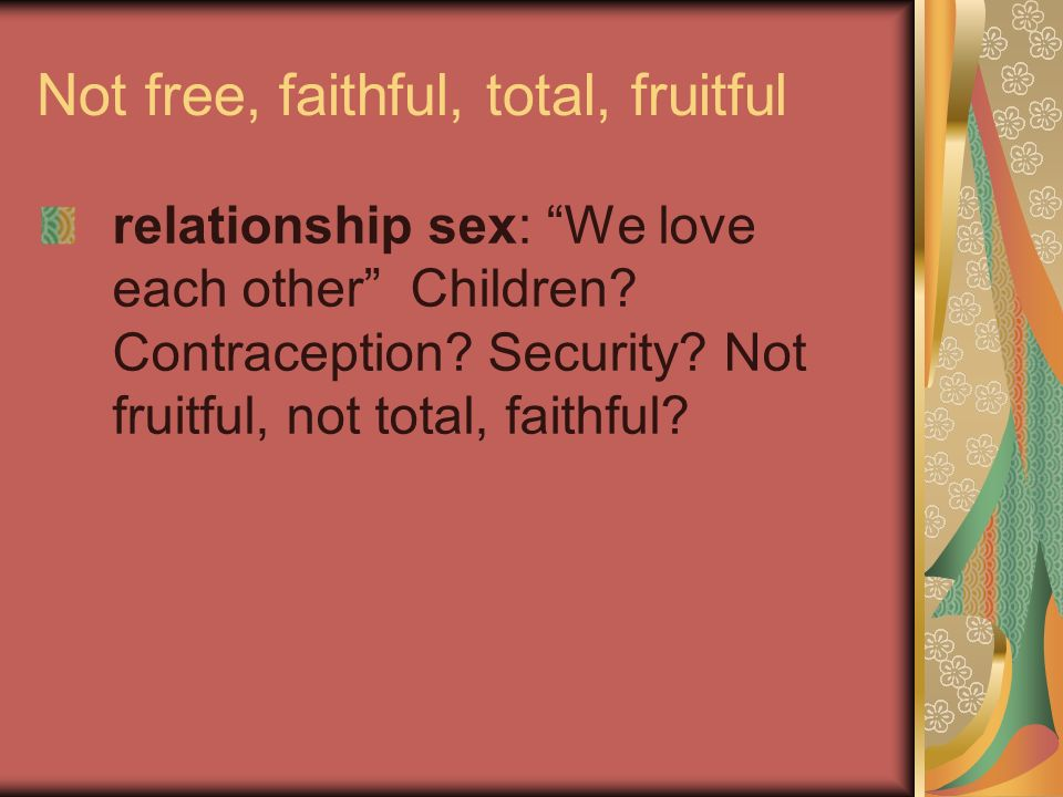 Not free, faithful, total, fruitful relationship sex: We love each other Children.