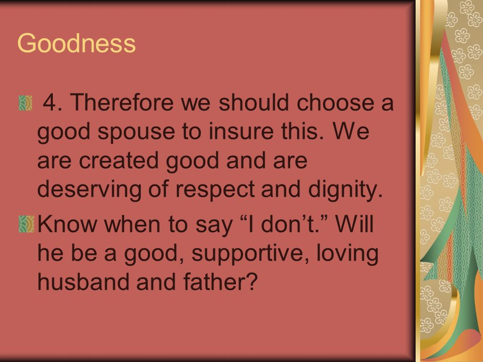 Goodness 4. Therefore we should choose a good spouse to insure this.