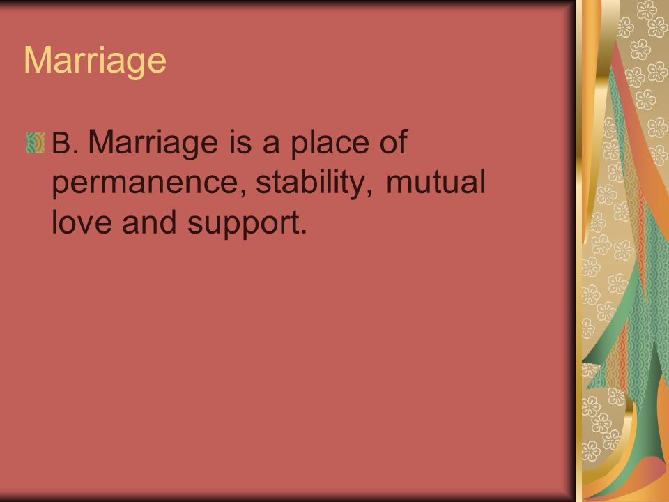 Marriage B. Marriage is a place of permanence, stability, mutual love and support.