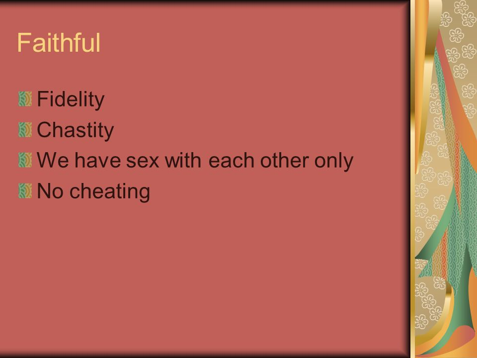 Faithful Fidelity Chastity We have sex with each other only No cheating