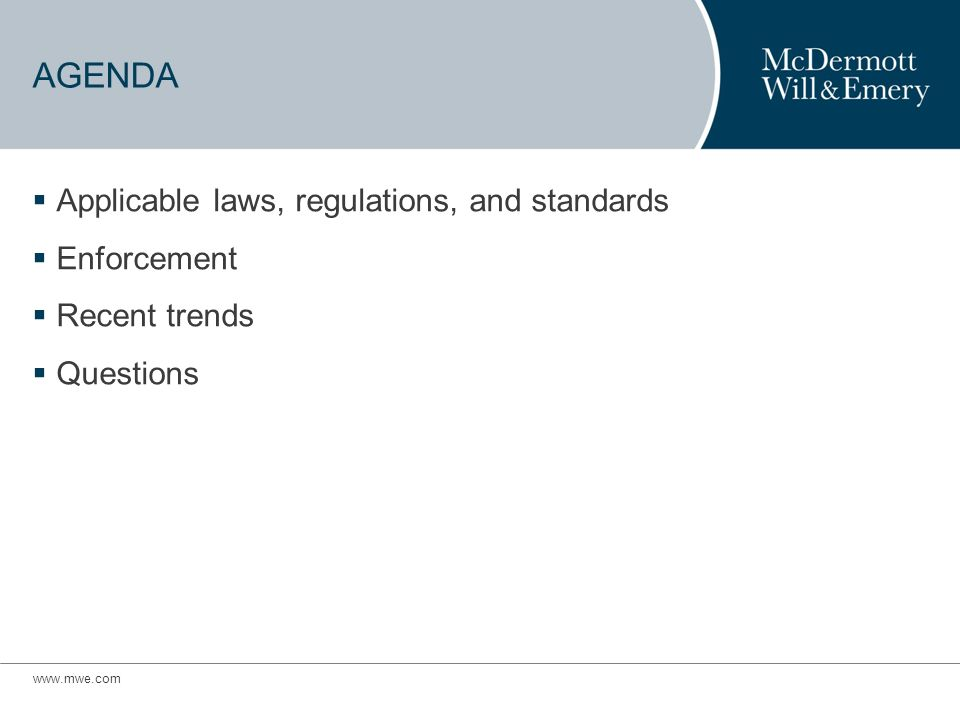 AGENDA Applicable laws, regulations, and standards Enforcement Recent trends Questions