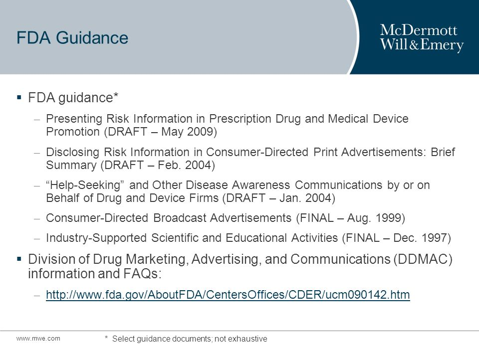 FDA Guidance FDA guidance* – Presenting Risk Information in Prescription Drug and Medical Device Promotion (DRAFT – May 2009) – Disclosing Risk Information in Consumer-Directed Print Advertisements: Brief Summary (DRAFT – Feb.