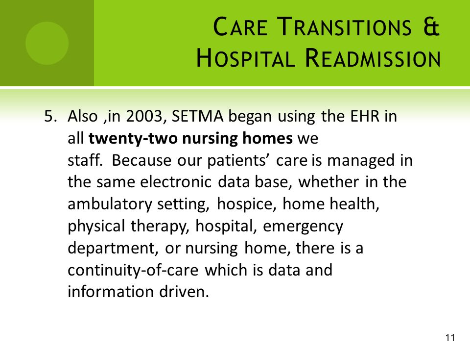 C ARE T RANSITIONS & H OSPITAL R EADMISSION 11 5.Also,in 2003, SETMA began using the EHR in all twenty-two nursing homes we staff.