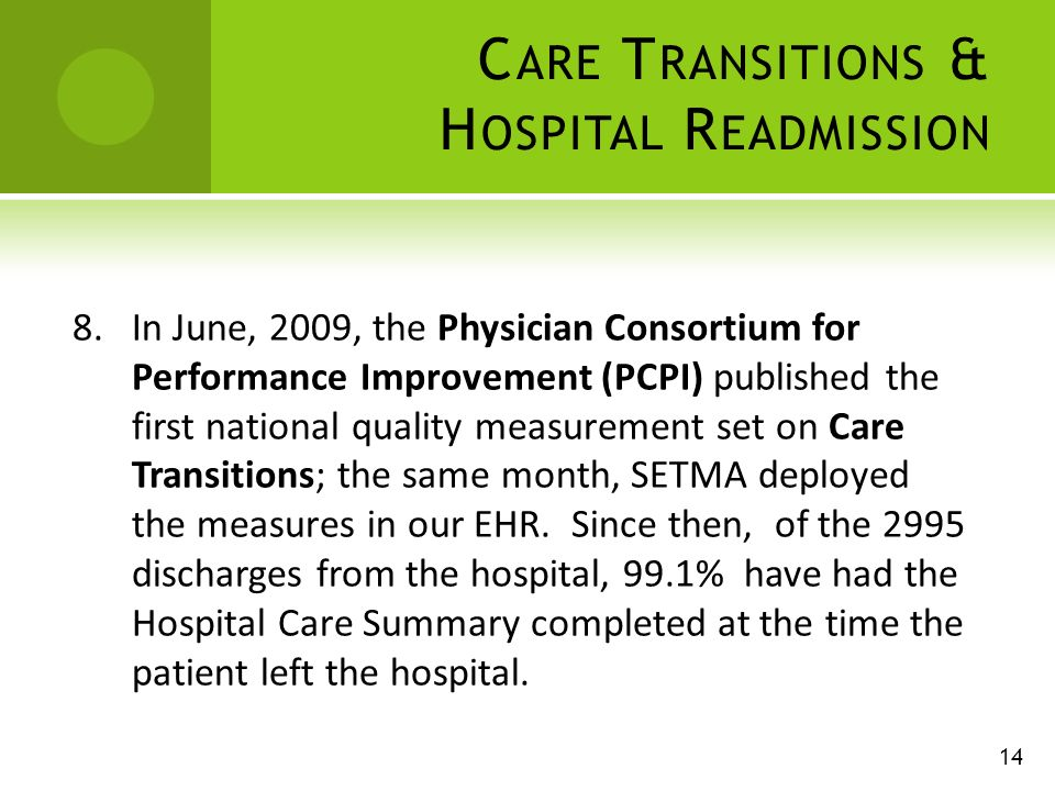 C ARE T RANSITIONS & H OSPITAL R EADMISSION 8.In June, 2009, the Physician Consortium for Performance Improvement (PCPI) published the first national quality measurement set on Care Transitions; the same month, SETMA deployed the measures in our EHR.