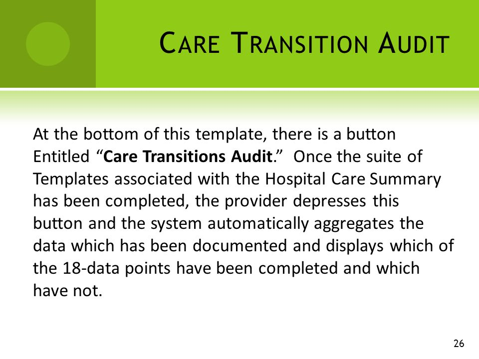 C ARE T RANSITION A UDIT At the bottom of this template, there is a button Entitled Care Transitions Audit.