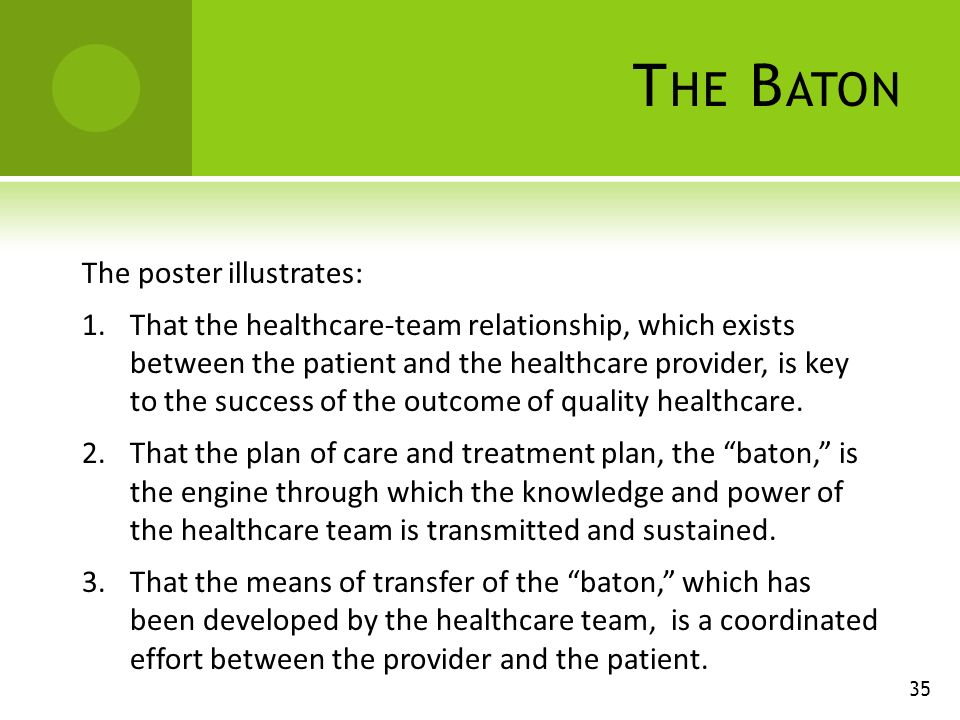 T HE B ATON The poster illustrates: 1.That the healthcare-team relationship, which exists between the patient and the healthcare provider, is key to the success of the outcome of quality healthcare.
