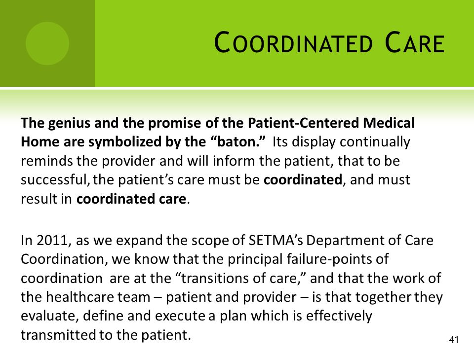 C OORDINATED C ARE The genius and the promise of the Patient-Centered Medical Home are symbolized by the baton.