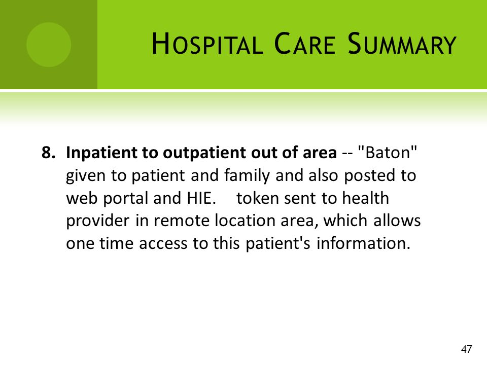 H OSPITAL C ARE S UMMARY 8.Inpatient to outpatient out of area -- Baton given to patient and family and also posted to web portal and HIE.