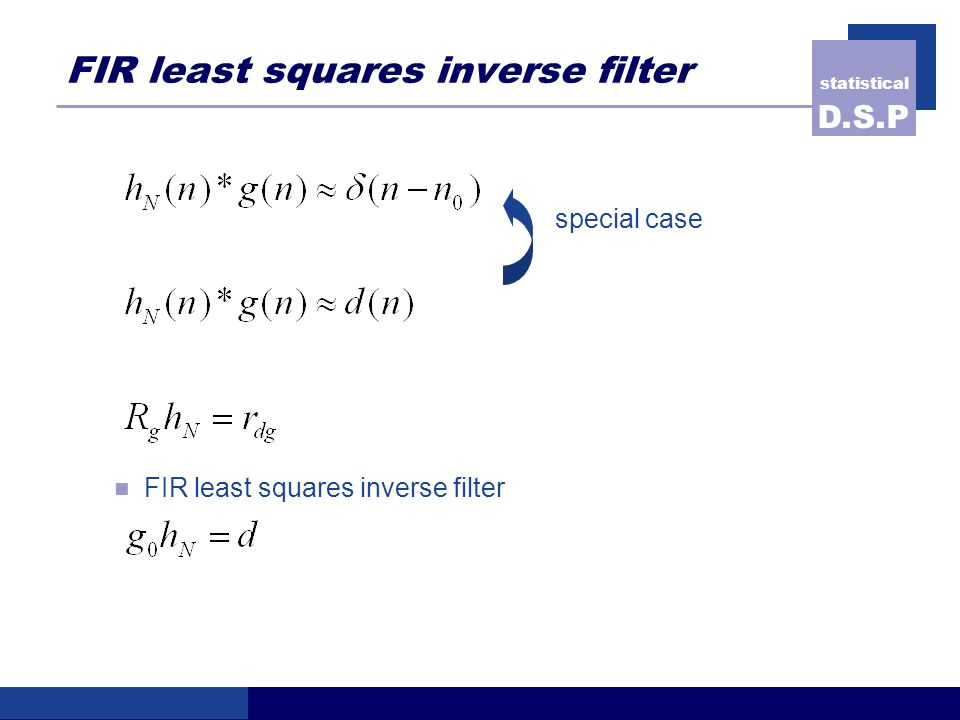 statistical D.S.P FIR least squares inverse filter special case FIR least squares inverse filter