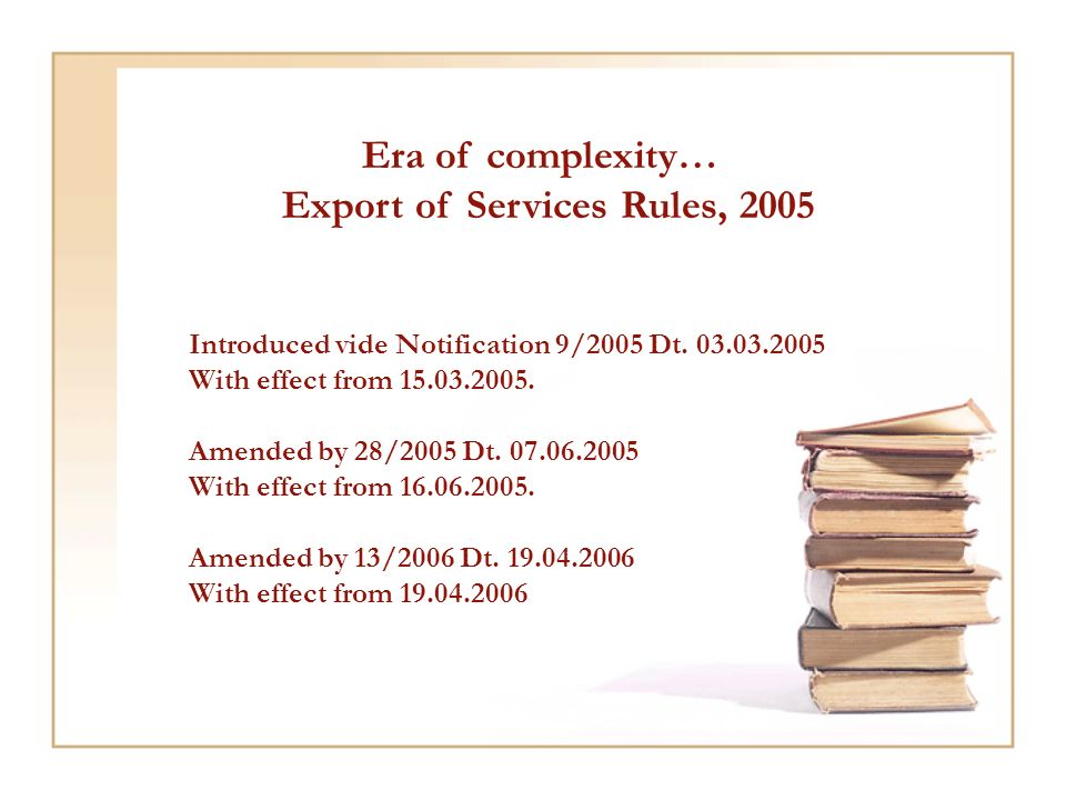 Era of complexity… Export of Services Rules, 2005 Introduced vide Notification 9/2005 Dt.