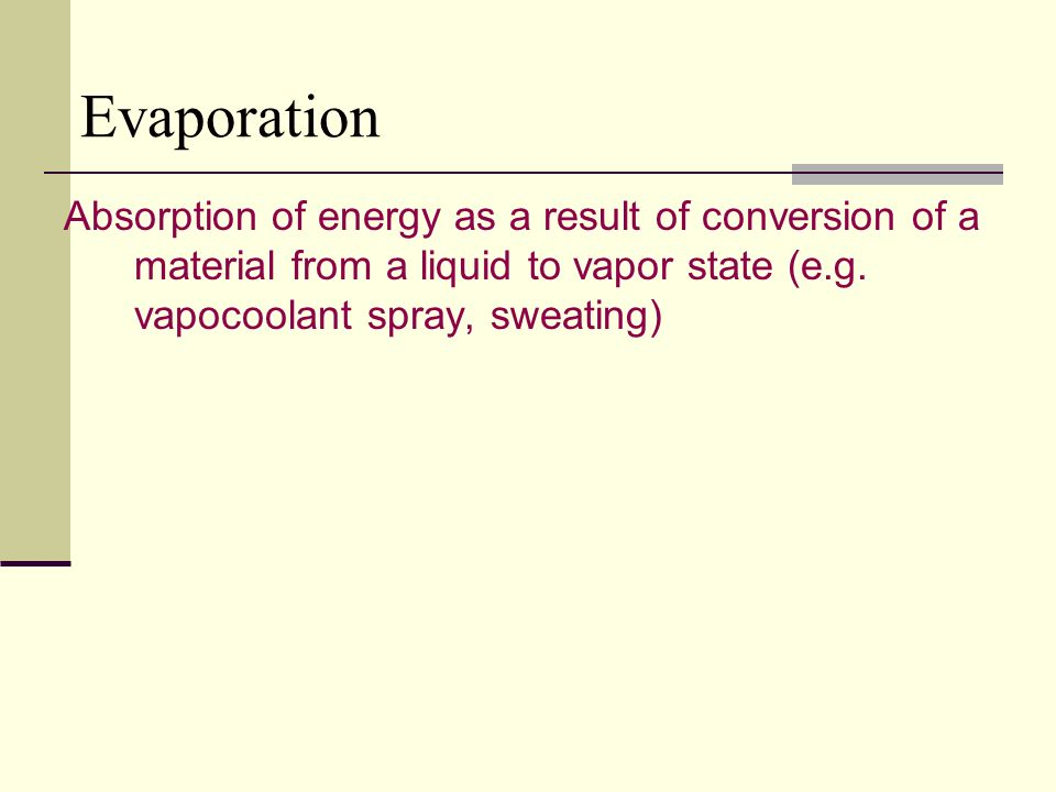 Evaporation Absorption of energy as a result of conversion of a material from a liquid to vapor state (e.g.