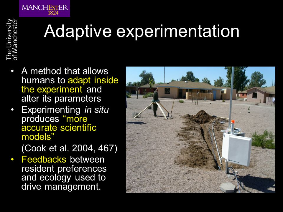 Adaptive experimentation A method that allows humans to adapt inside the experiment and alter its parameters Experimenting in situ produces more accurate scientific models (Cook et al.