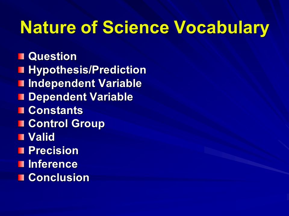 Nature of Science Vocabulary QuestionHypothesis/Prediction Independent Variable Dependent Variable Constants Control Group ValidPrecisionInferenceConclusion