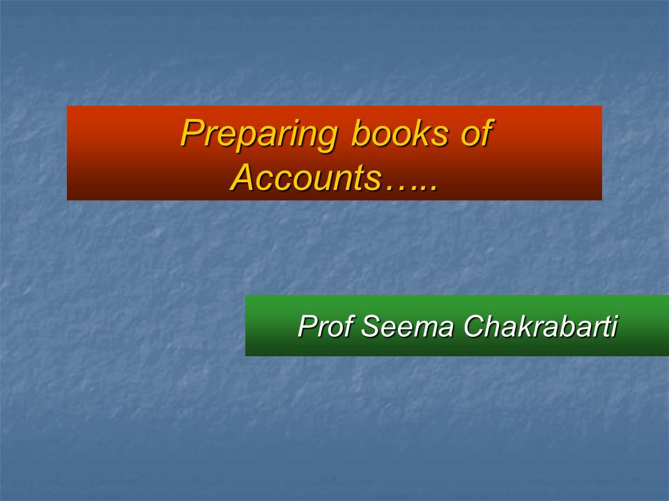 Prof Seema Chakrabarti Preparing books of Accounts…..