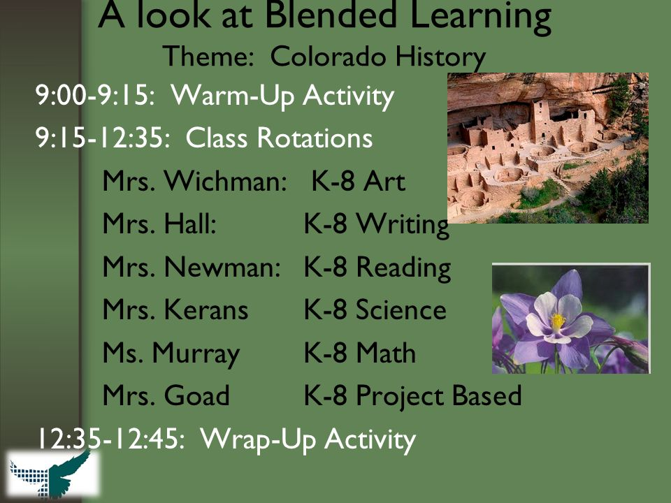 A look at Blended Learning Theme: Colorado History 9:00-9:15: Warm-Up Activity 9:15-12:35: Class Rotations Mrs.