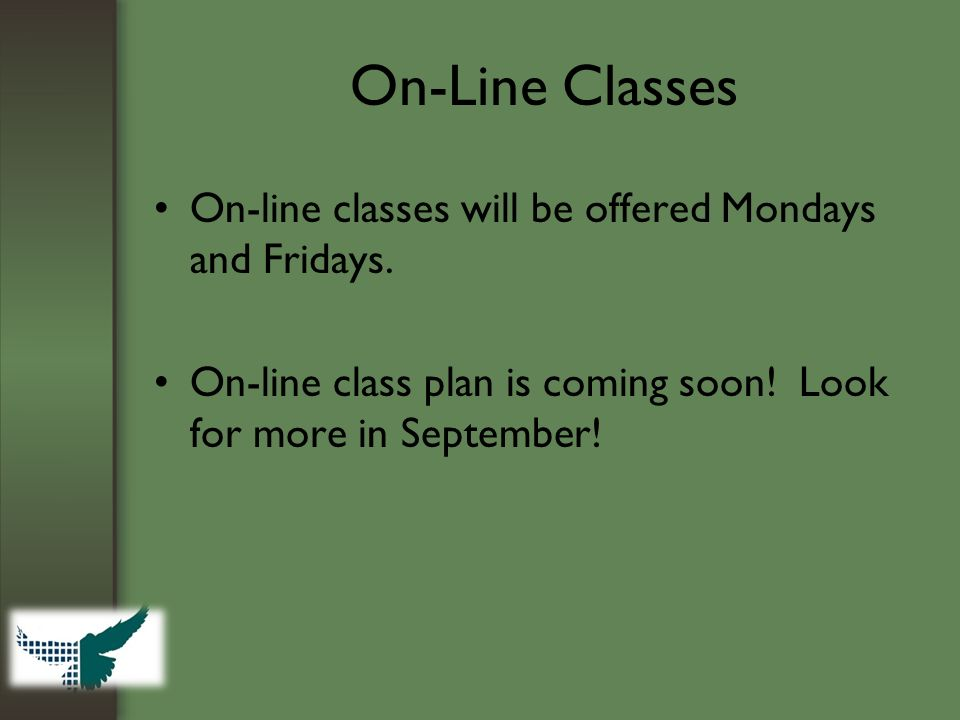 On-Line Classes On-line classes will be offered Mondays and Fridays.