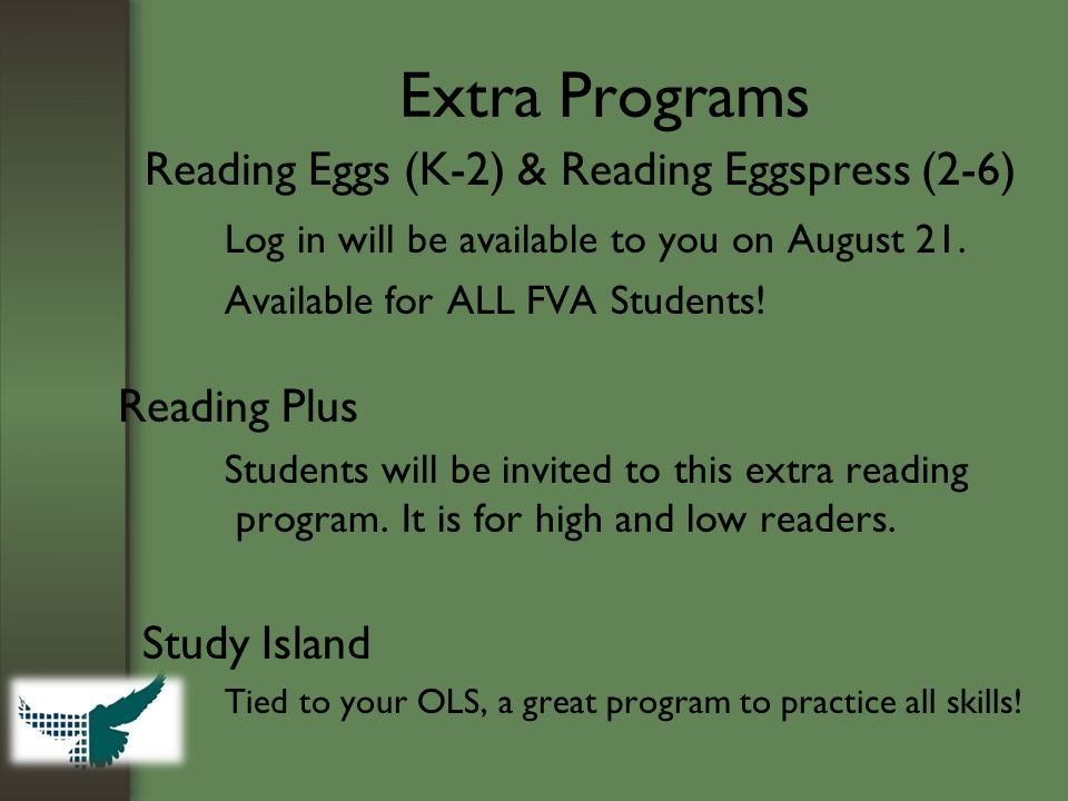 Extra Programs Reading Eggs (K-2) & Reading Eggspress (2-6) Log in will be available to you on August 21.