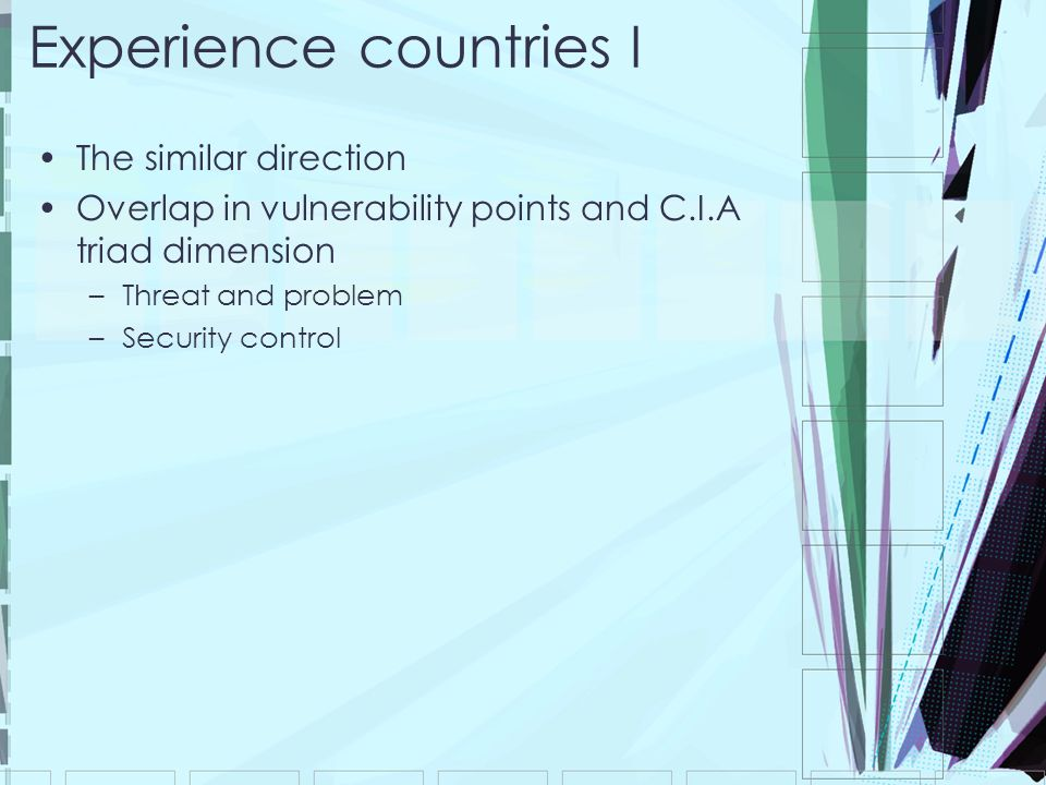 Experience countries I The similar direction Overlap in vulnerability points and C.I.A triad dimension –Threat and problem –Security control
