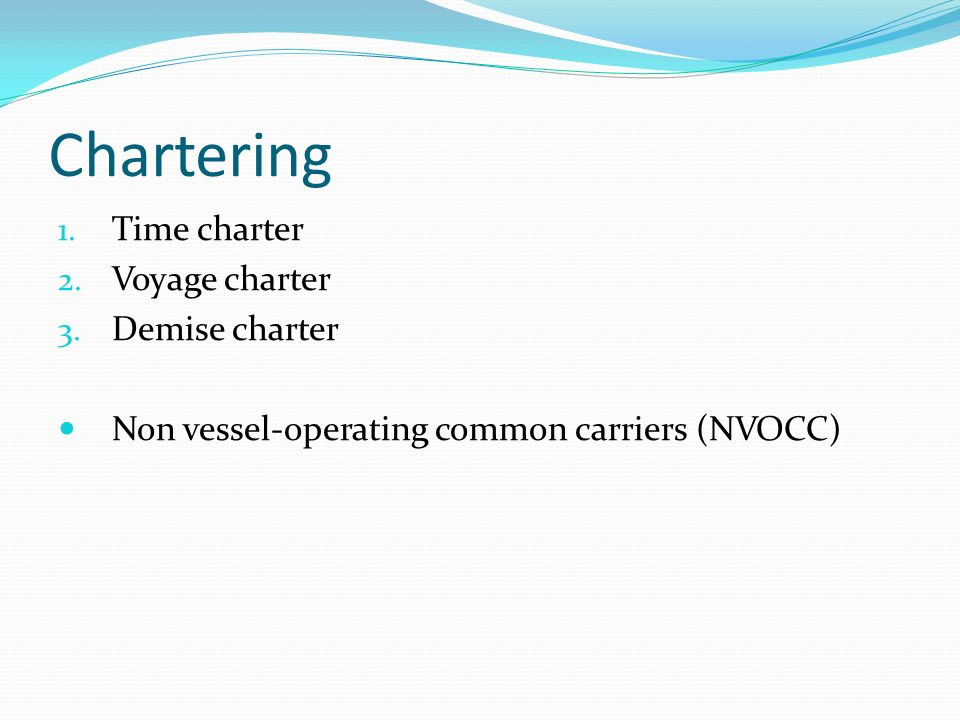 Chartering 1. Time charter 2. Voyage charter 3.