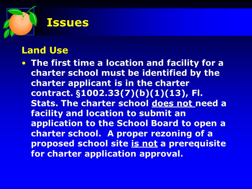 Issues Land Use The first time a location and facility for a charter school must be identified by the charter applicant is in the charter contract.