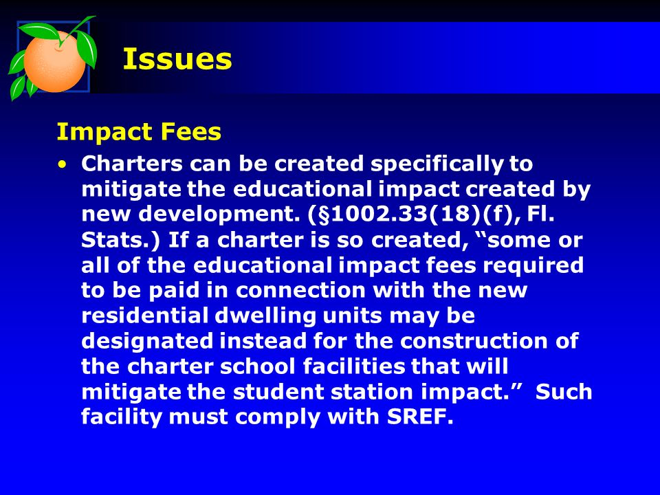 Issues Impact Fees Charters can be created specifically to mitigate the educational impact created by new development.