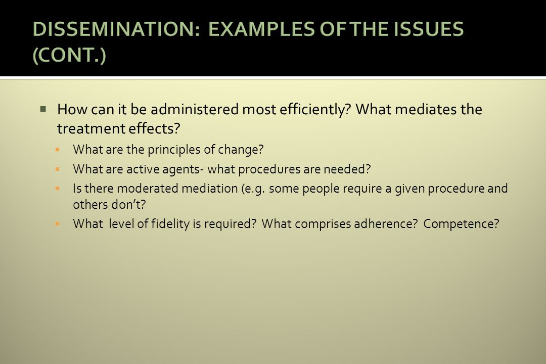 How can it be administered most efficiently. What mediates the treatment effects.
