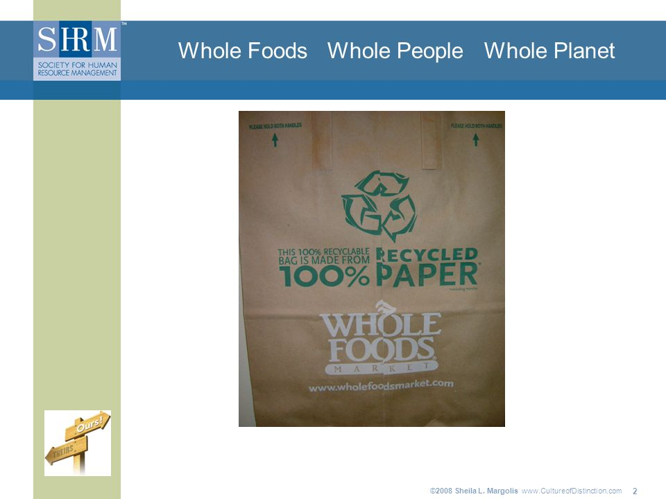 ©2008 Sheila L. Margolis   2 Whole Foods Whole People Whole Planet