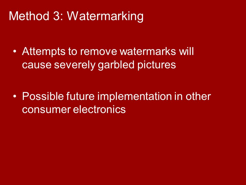 Method 3: Watermarking Attempts to remove watermarks will cause severely garbled pictures Possible future implementation in other consumer electronics