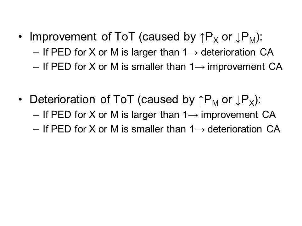Improvement of ToT (caused by P X or P M ): –If PED for X or M is larger than 1 deterioration CA –If PED for X or M is smaller than 1 improvement CA Deterioration of ToT (caused by P M or P X ): –If PED for X or M is larger than 1 improvement CA –If PED for X or M is smaller than 1 deterioration CA