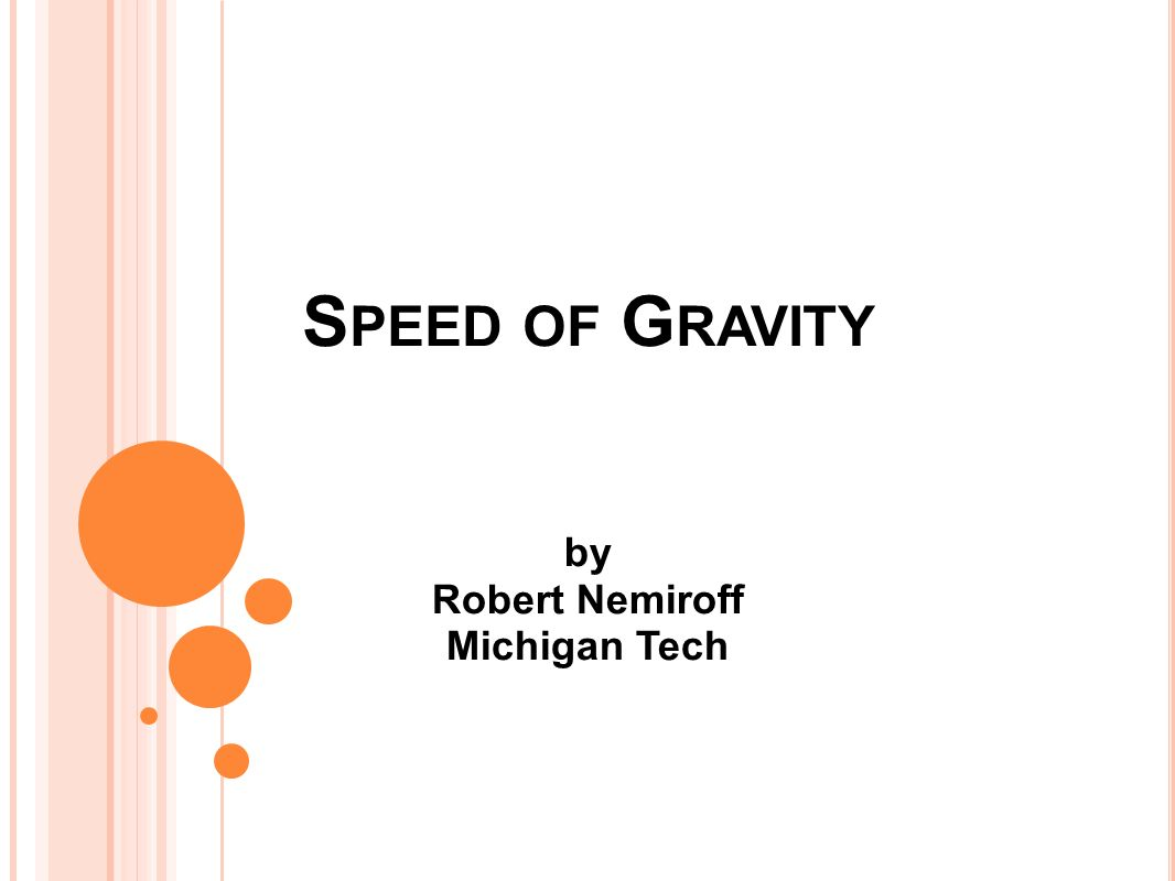 S PEED OF G RAVITY by Robert Nemiroff Michigan Tech