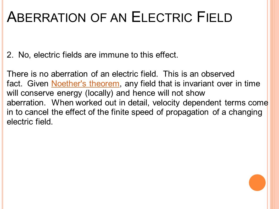 A BERRATION OF AN E LECTRIC F IELD 2. No, electric fields are immune to this effect.