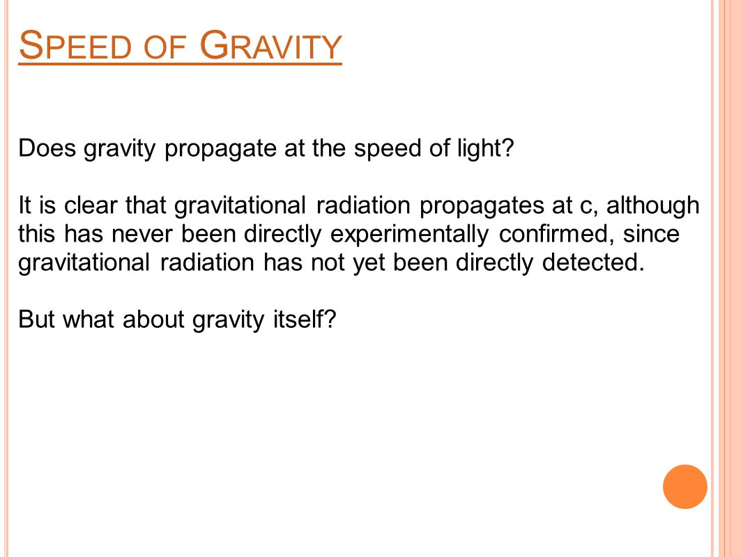 S PEED OF G RAVITY Does gravity propagate at the speed of light.