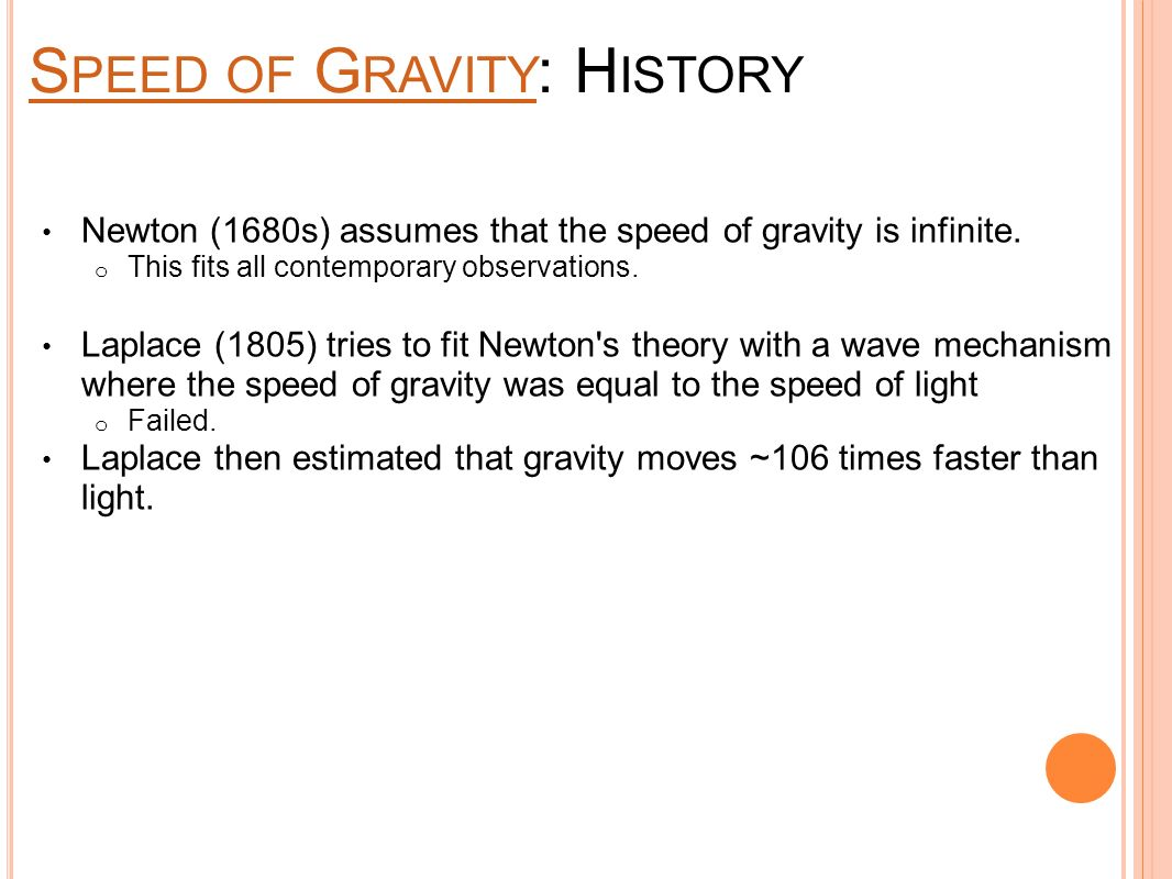 S PEED OF G RAVITY S PEED OF G RAVITY : H ISTORY Newton (1680s) assumes that the speed of gravity is infinite.