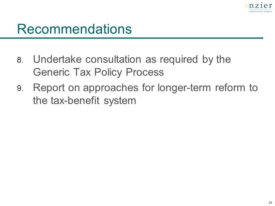 26 Recommendations 8. Undertake consultation as required by the Generic Tax Policy Process 9.
