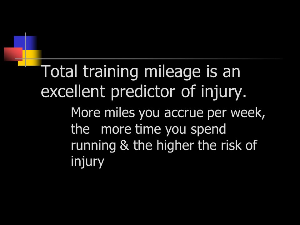 Total training mileage is an excellent predictor of injury.