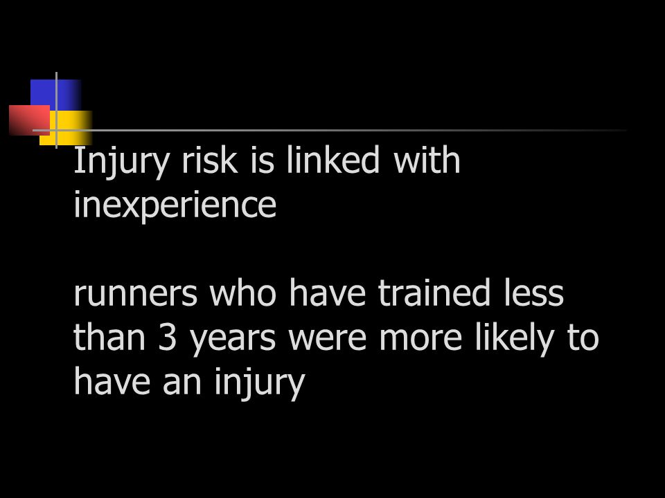 Injury risk is linked with inexperience runners who have trained less than 3 years were more likely to have an injury