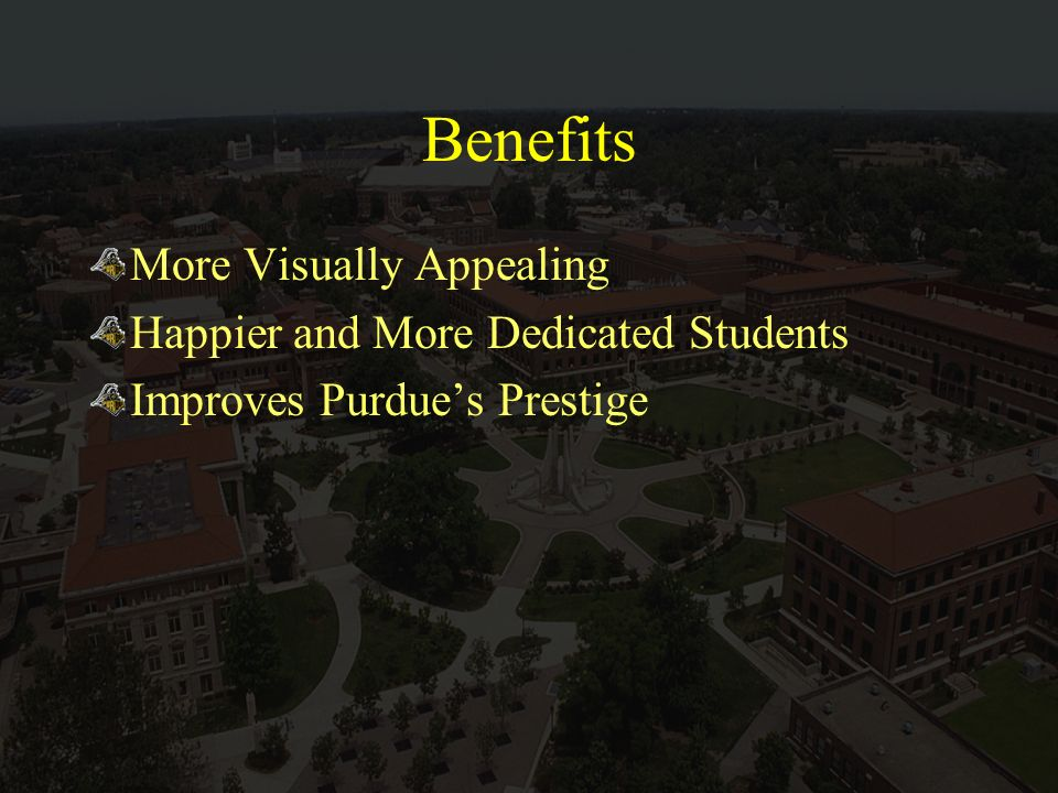 Benefits More Visually Appealing Happier and More Dedicated Students Improves Purdues Prestige