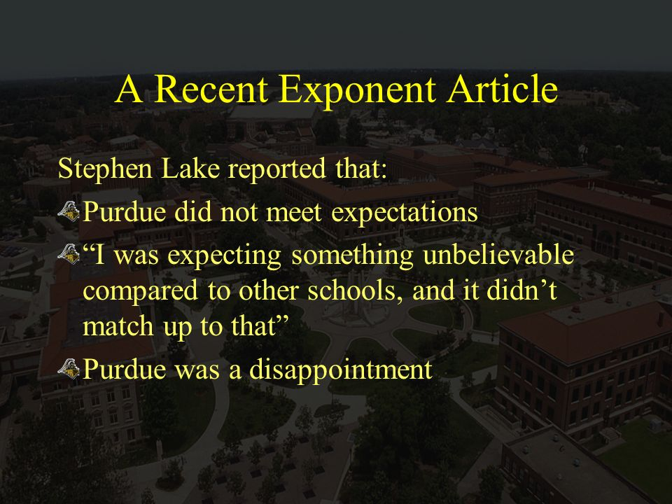 A Recent Exponent Article Stephen Lake reported that: Purdue did not meet expectations I was expecting something unbelievable compared to other schools, and it didnt match up to that Purdue was a disappointment