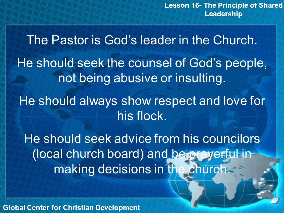 Global Center for Christian Development Lesson 16- The Principle of Shared Leadership The Pastor is Gods leader in the Church.