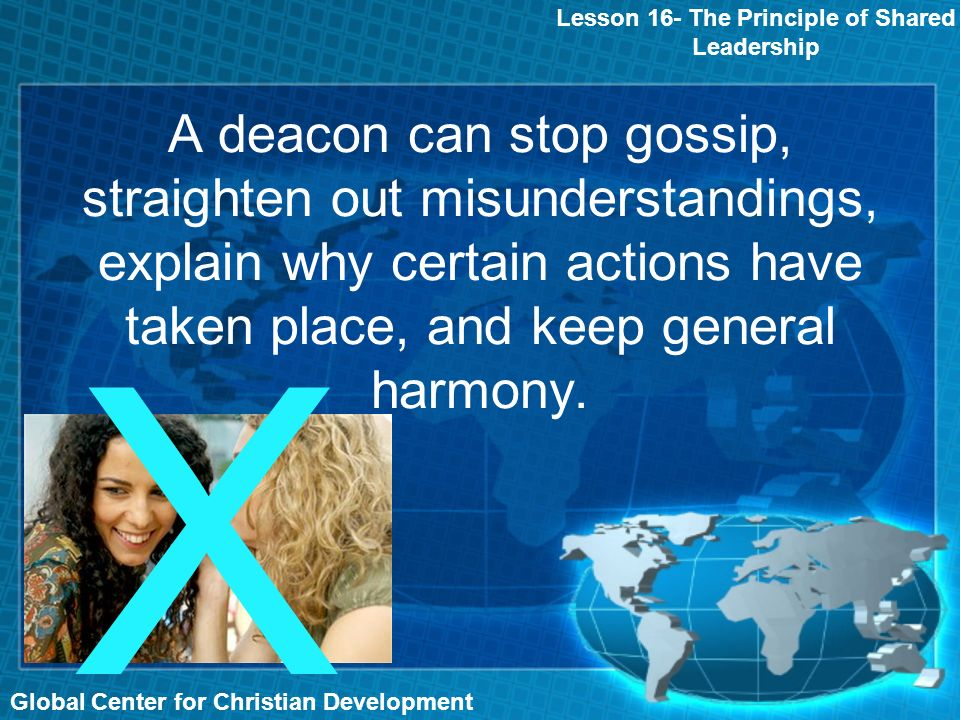A deacon can stop gossip, straighten out misunderstandings, explain why certain actions have taken place, and keep general harmony.